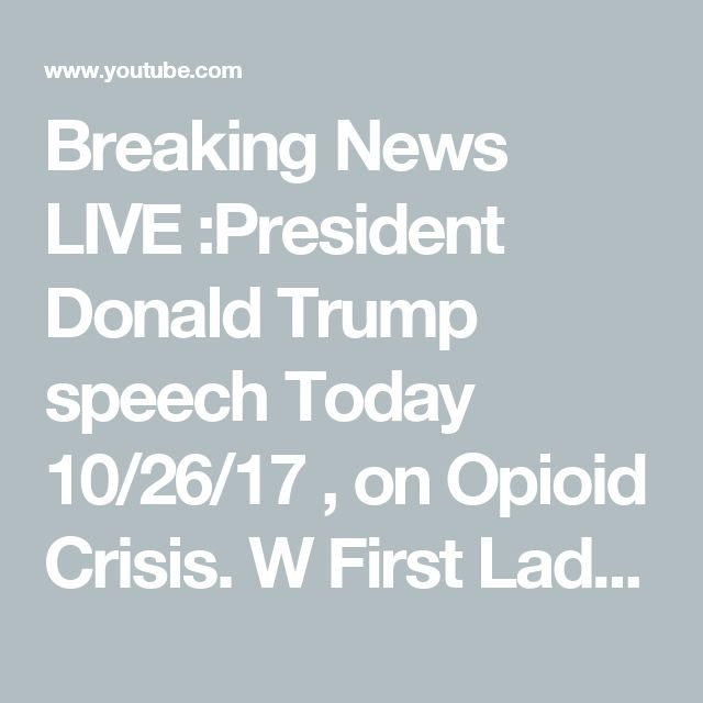 Breaking News LIVE :President Donald Trump speech Today 10/26/17 , on Opioid Crisis. W  First Lady - YouTube