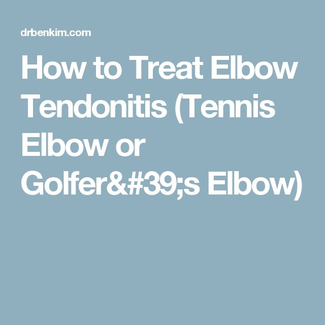 How to Treat Elbow Tendonitis (Tennis Elbow or Golfer's Elbow)