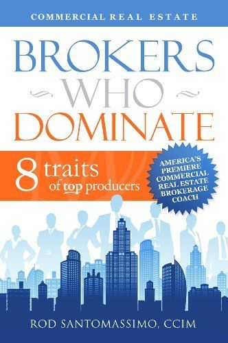 Commercial Real Estate Brokers Who Dominate by Rod Santomassimo. $9.48. Author: Rod Santomassimo. Publisher: Domus Publishing (June 28, 2012). 249 pages