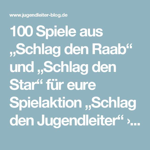 """100 Spiele aus """"Schlag den Raab"""" und """"Schlag den Star"""" für eure Spielaktion """"Schlag den Jugendleiter"""" › Der Jugendleiter-Blog"""