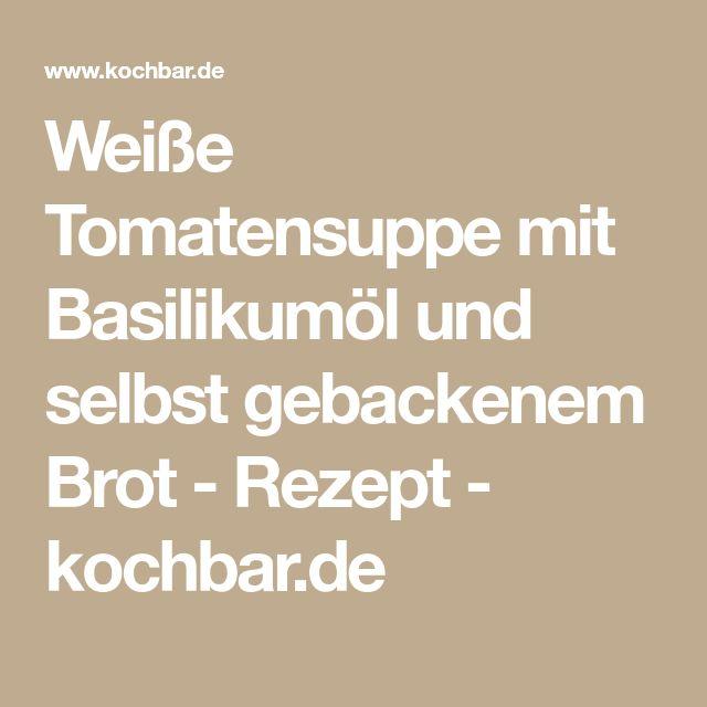 Weiße Tomatensuppe mit Basilikumöl und selbst gebackenem Brot - Rezept - kochbar.de