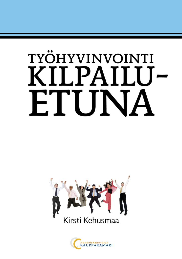Työhyvinvointi kilpailuetuna, 9€ (49.00 € +alv 10%)  Kirsti Kehusmaa