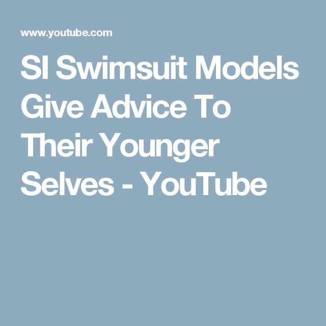 SI Swimsuit Models Give Advice To Their Younger Selves - YouTube
