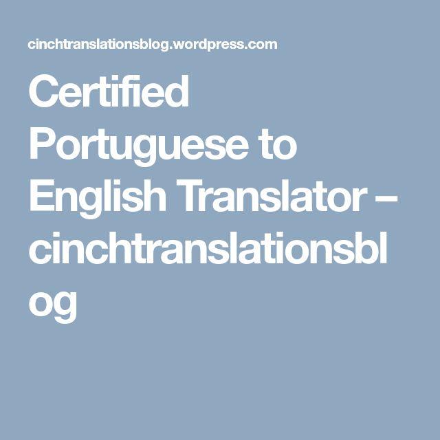 Certified Portuguese to English Translator – cinchtranslationsblog