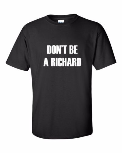Dont-be-a-Richard-T-shirt-Mens-Funny-Offensive-Shirt-for-Dicks-Tee