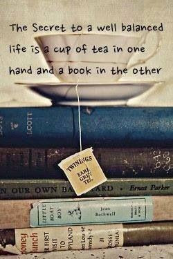 The secret to a well balanced life . . . tea and books . . . just not necessarily Earl Grey!
