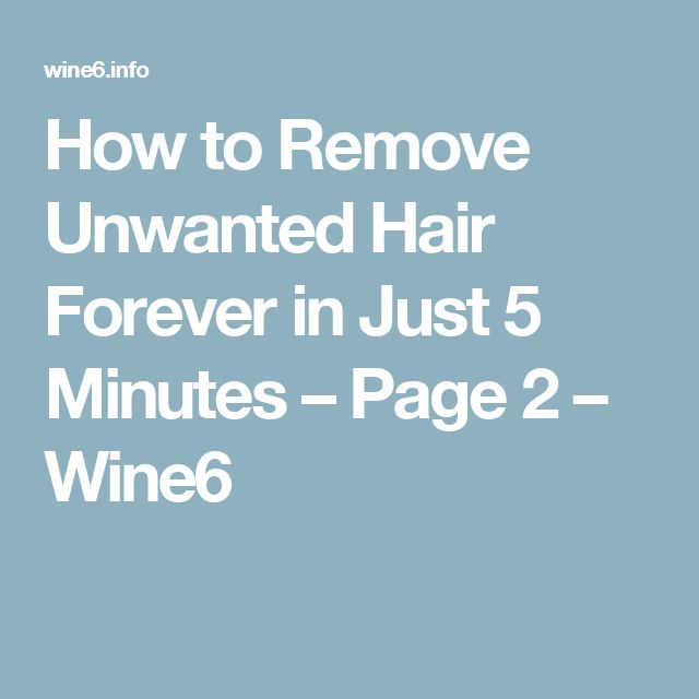 How to Remove Unwanted Hair Forever in Just 5 Minutes – Page 2 – Wine6