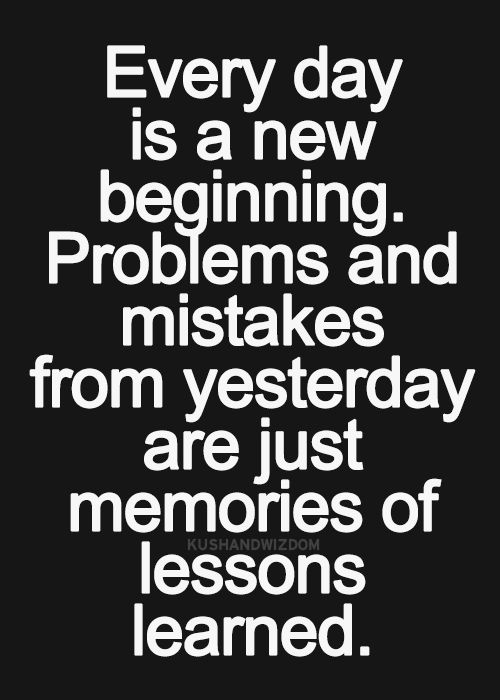 Every Day Is A New Beginning Problems And Mistakes From Yesterday