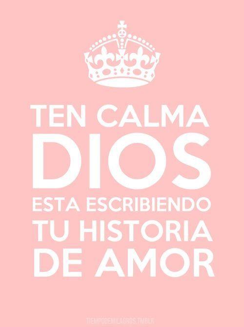 Ten calma, Dios esta escribiendo TU HISTORIA DE AMOR....