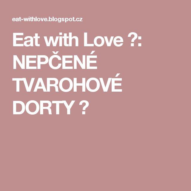 Eat with Love ♥: NEPČENÉ TVAROHOVÉ DORTY ♥