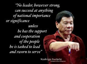 """Rodrigo Duterte: """"No leader, however strong, can succeed at anything of national importance or significance unless he has the support and cooperation of the people he is tasked to lead and sworn to serve."""""""