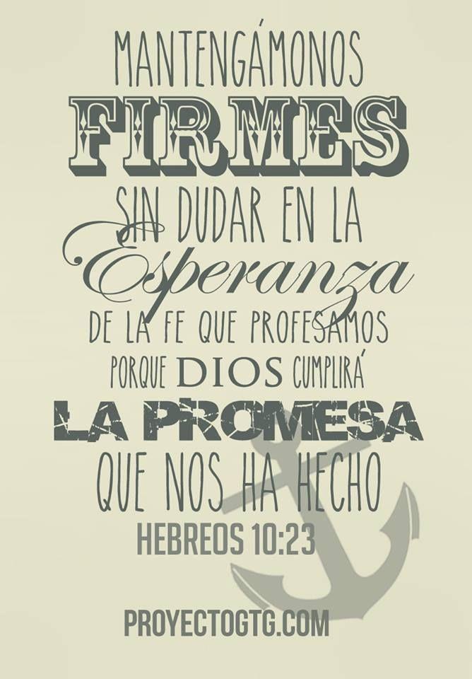 Hebreos 10:23 Mantengamos firme, sin fluctuar, la profesión de nuestra esperanza, porque fiel es el que prometió.♔