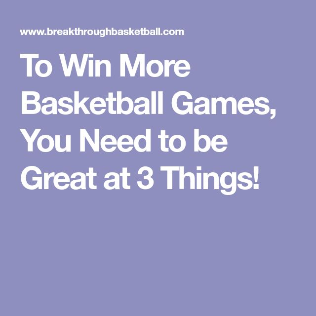 To Win More Basketball Games, You Need to be Great at 3 Things!