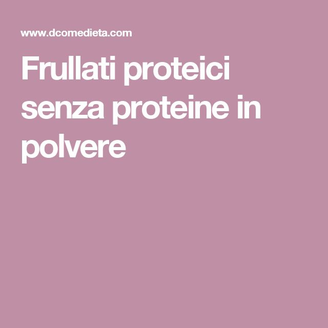 Frullati proteici senza proteine in polvere