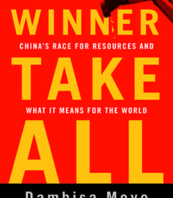 Dambisa Moyo – Winner Take All: China'S Race For Resources And What It Means For The World PDF
