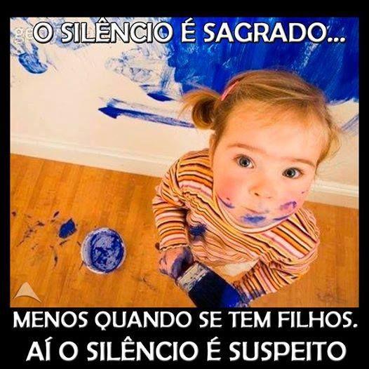 Verdade!  Quando tem muito silêncio pode começar a desconfiar... KKKKK www.atenascalcados.com.br