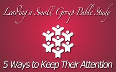 Leading a Small Group Bible Study: 5 Ways to Keep Their Attention