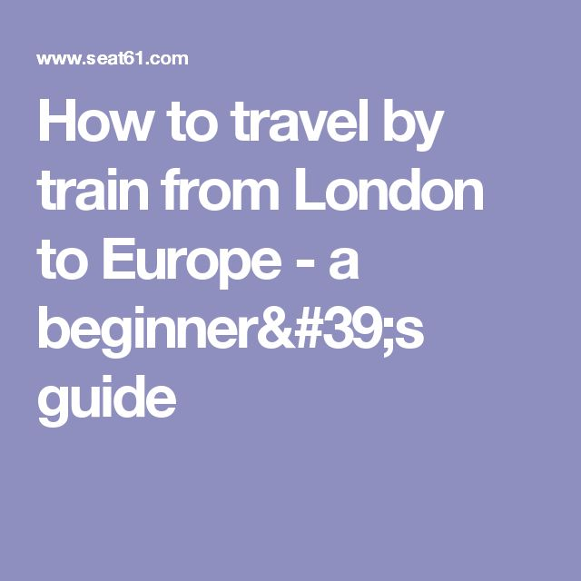 How to travel by train from London to Europe - a beginner's guide