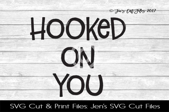 Hooked On You SVG Cut FIle