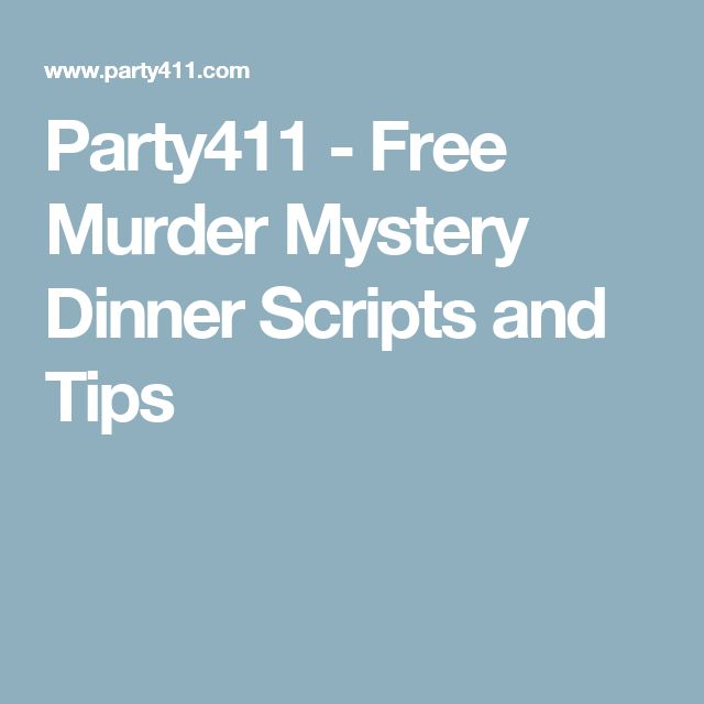 Party411 - Free Murder Mystery Dinner Scripts and Tips                                                                                                                                                     More
