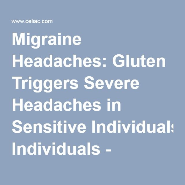 Migraine Headaches: Gluten Triggers Severe Headaches in Sensitive Individuals - Celiac.com
