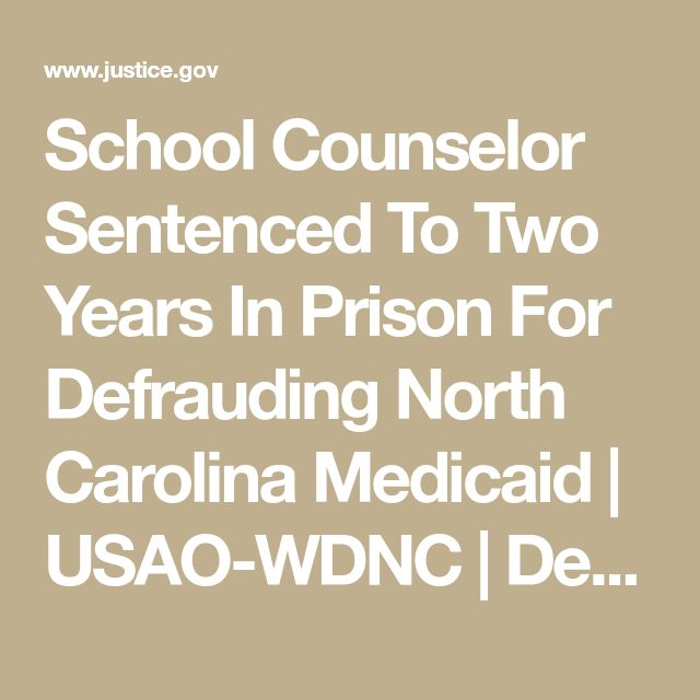 School Counselor Sentenced To Two Years In Prison For Defrauding North Carolina Medicaid  | USAO-WDNC | Department of Justice