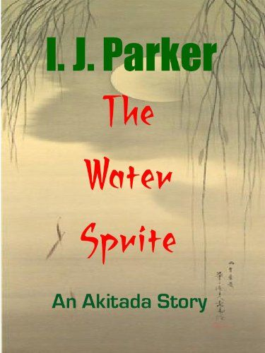 The Water Sprite (Sugawara Akitada Stories Book 2) by [Parker, I.J.]