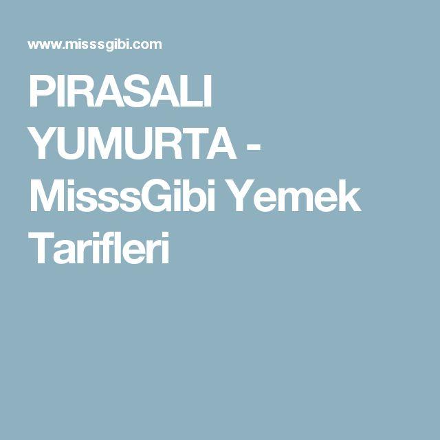 PIRASALI YUMURTA - MisssGibi Yemek Tarifleri