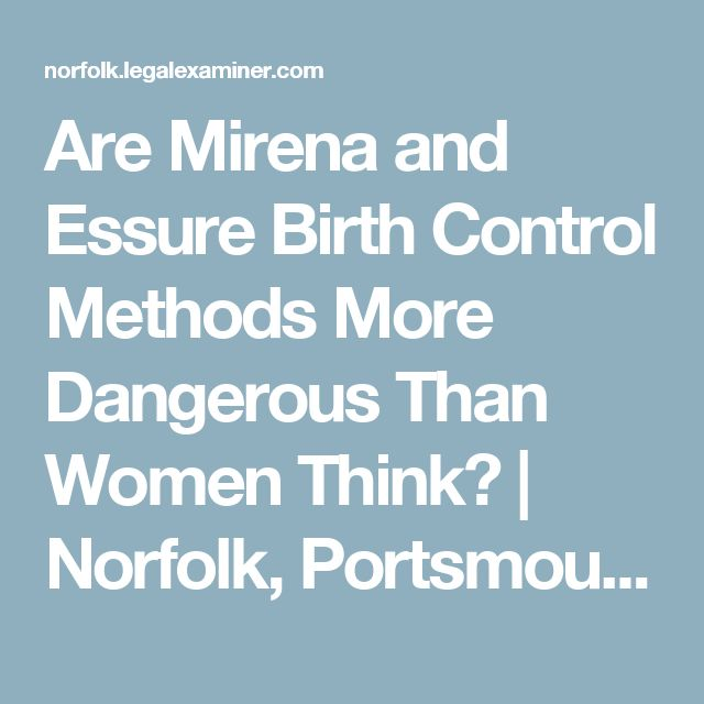 Are Mirena and Essure Birth Control Methods More Dangerous Than Women Think?   Norfolk, Portsmouth & Hampton Legal Examiner   Norfolk, Portsmouth & Hampton Virginia Personal Injury Lawyer