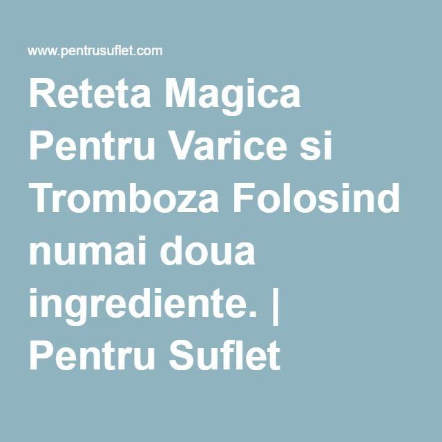 Reteta Magica Pentru Varice si Tromboza Folosind numai doua ingrediente. | Pentru Suflet