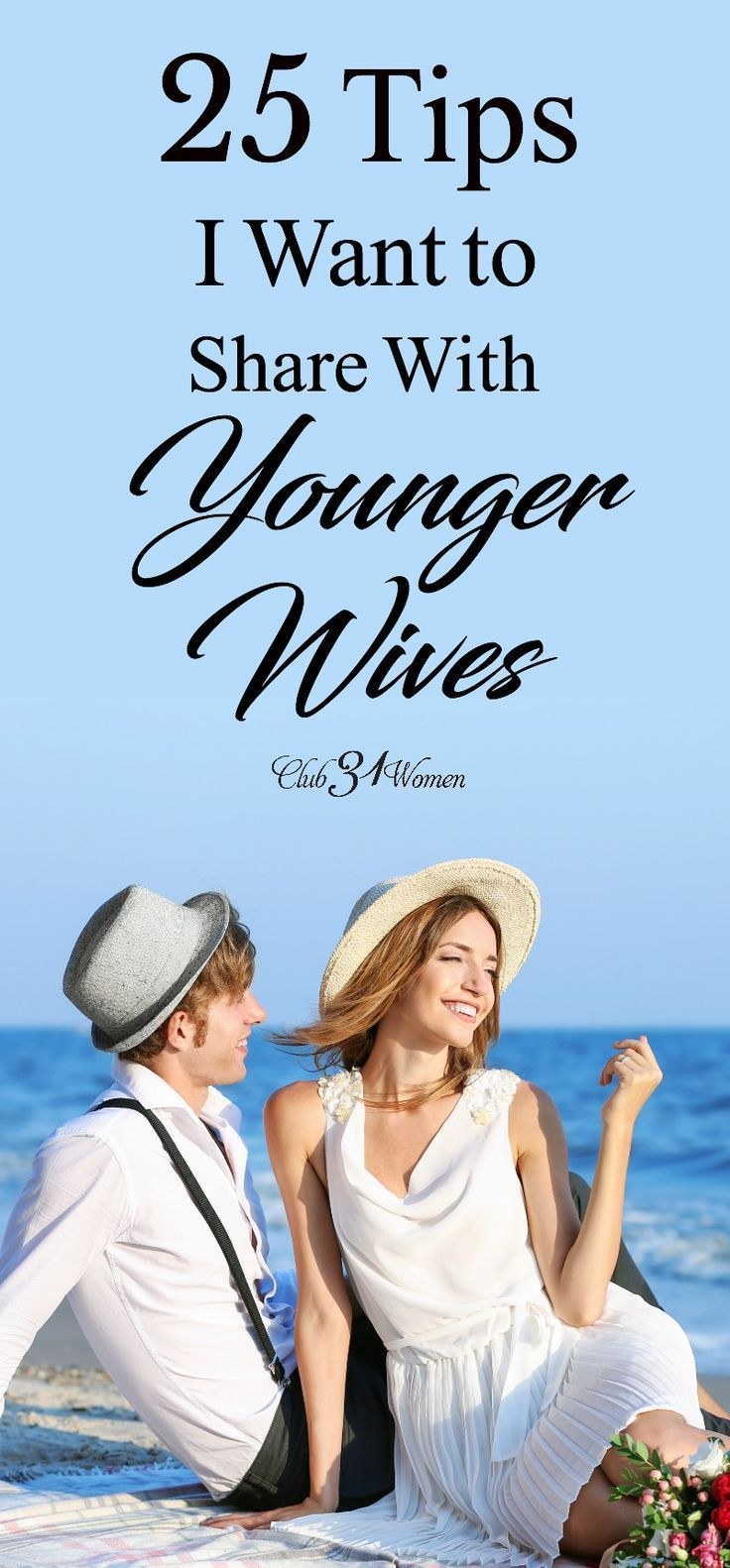 What tips would I share with younger wives? What has gone into a happy, loving marriage? Here are 25 tips every young (and even older) wife should know. ~ Club31Women via @Club31Women