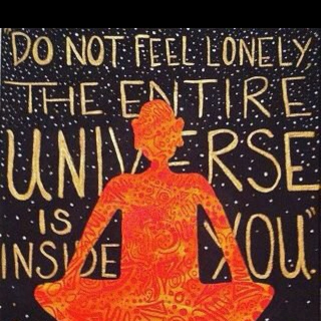 Thoughts, Inspiration, Quotes, The Universe, Namaste, Meditation, Entire Univers, Yoga, Feelings Lonely