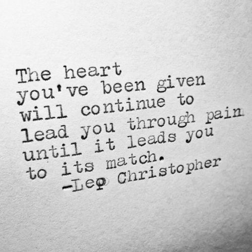 This one that proves despite your heartbreak, true love is out there. #leochristopher #quotes