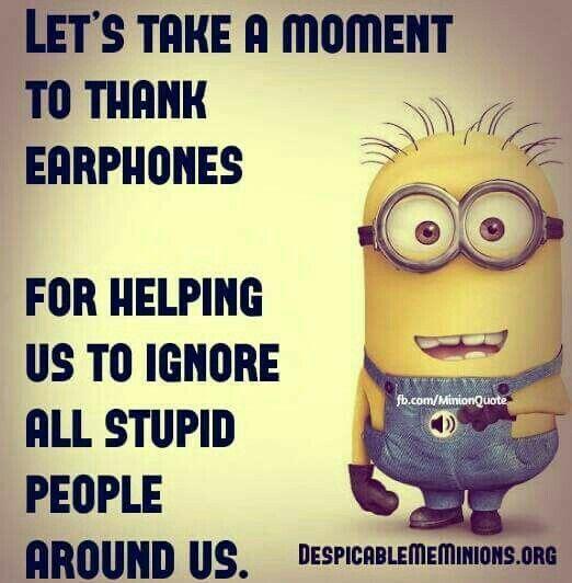 OH  THANK YOU EARPHONES !!!!