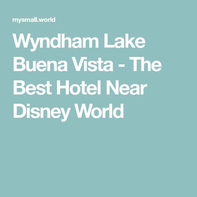 Wyndham Lake Buena Vista - The Best Hotel Near Disney World