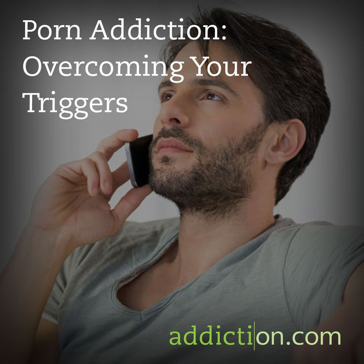 Porn Addiction: Overcoming Your Triggers