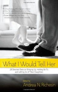 What I Would Tell Her by Nicki Richesin #FathersDayPickWorth Reading, Book Worth, Gift Ideas, Devotions Dads, 28 Devotions, Daughters, Gentle Strength, Bring, Jacquelyn Mitchard