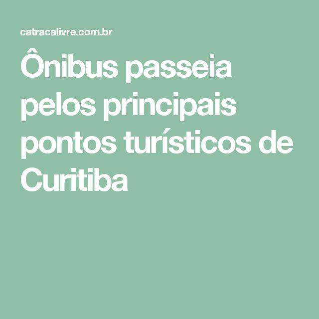 Ônibus passeia pelos principais pontos turísticos de Curitiba