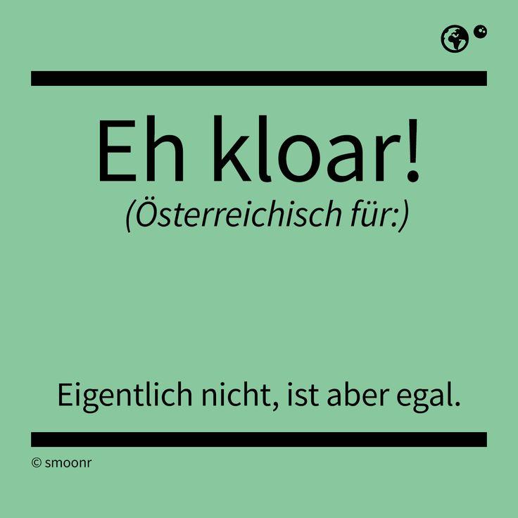 """""""Eh kloar!"""" Österreichisch für: Eigentlich nicht, ist aber egal"""