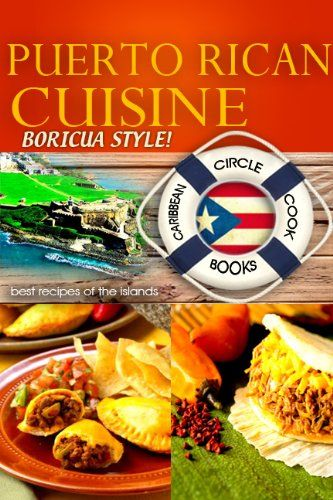 "Puerto Rican Cuisine ""Boricua Style"" Best Recipes of the Islands - Caribbean Circle Cookbooks (Organic Caribbean Recipes) - http://goodvibeorganics.com/puerto-rican-cuisine-boricua-style-best-recipes-of-the-islands-caribbean-circle-cookbooks-organic-caribbean-recipes/"