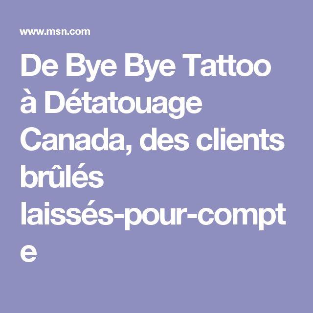 De Bye Bye Tattoo à Détatouage Canada, des clients brûlés laissés-pour-compte
