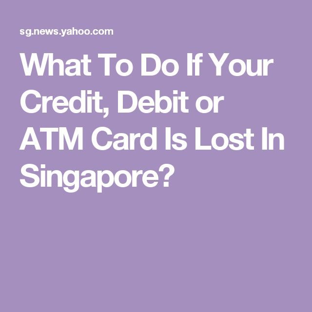 What To Do If Your Credit, Debit or ATM Card Is Lost In Singapore?