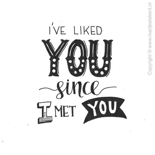 I've liked you since I met you