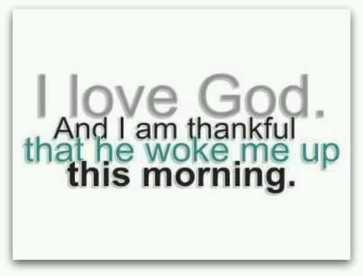 I Love God He Woke Me Up This Morning My Power Words And