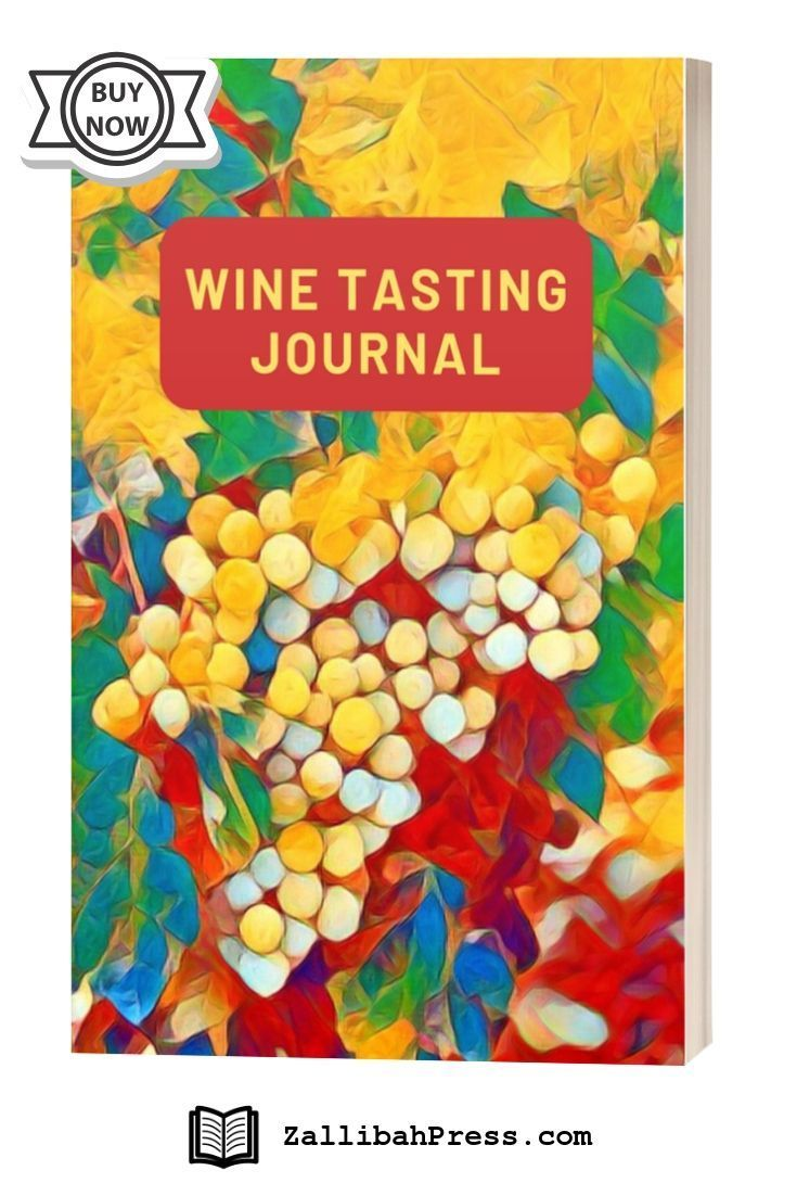 Wine Tasting A Guided Logbook With Ample Template Pages To Record All Your Wine Tasting Experiences Includes An Wine Tasting Wine Tasting Trips Wine Journal