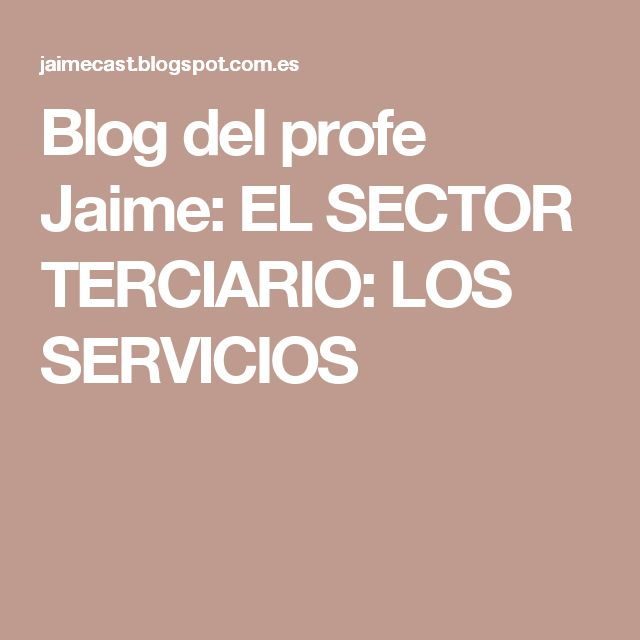 Blog del profe Jaime: EL SECTOR TERCIARIO: LOS SERVICIOS
