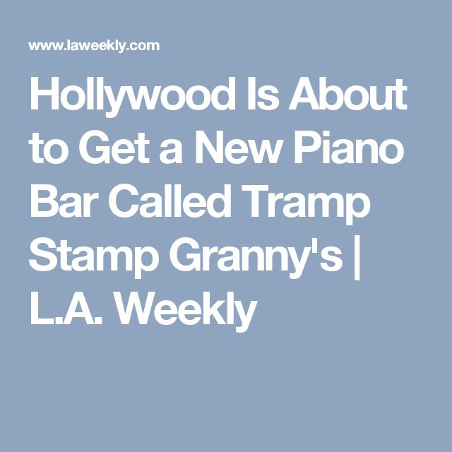 Hollywood Is About to Get a New Piano Bar Called Tramp Stamp Granny's | L.A. Weekly