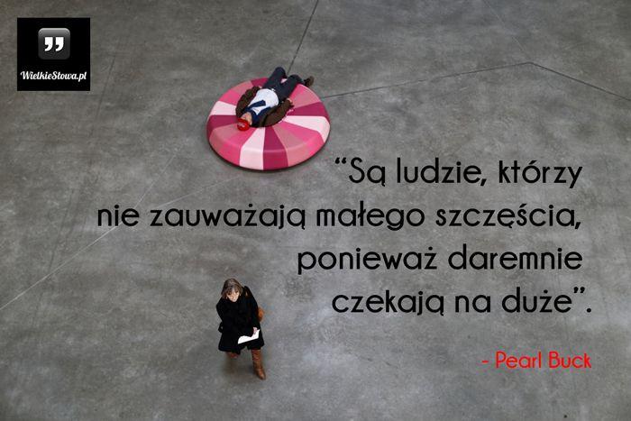 Są ludzie, którzy nie zauważają małego szczęścia... #Buck-Pearl,  #Człowiek, #Szczęście
