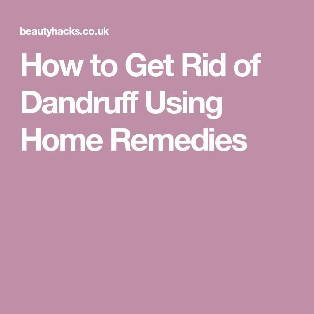 How to Get Rid of Dandruff Using Home Remedies