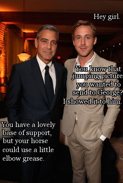 ahhhh love it!!! also love that he showed it to george clooney and not george morris which only horse ppl would get